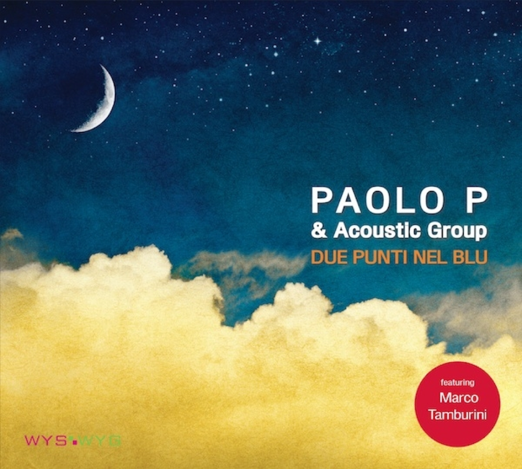 PAOLO P & Acoustic Group feat. Marco Tamburini – DUE PUNTI NEL BLU